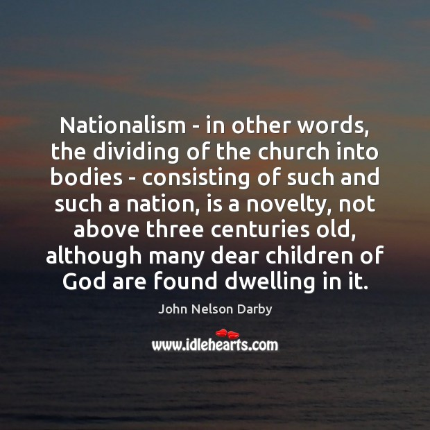 Image, Nationalism – in other words, the dividing of the church into bodies