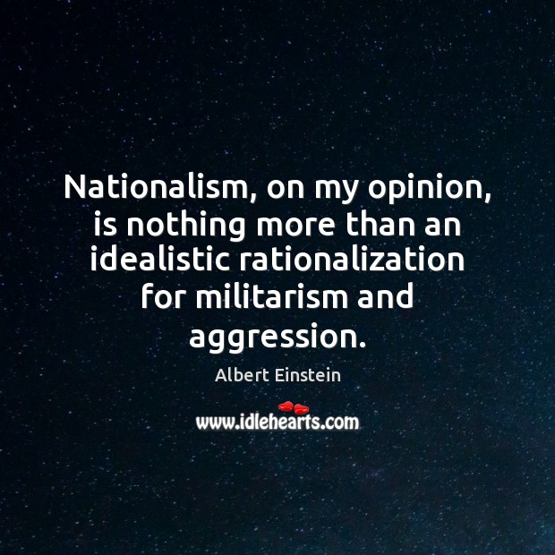 Image, Nationalism, on my opinion, is nothing more than an idealistic rationalization for