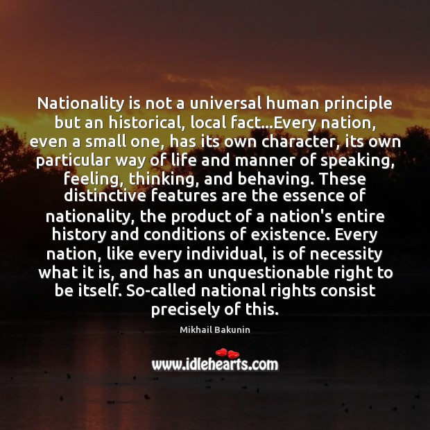 Nationality is not a universal human principle but an historical, local fact… Image