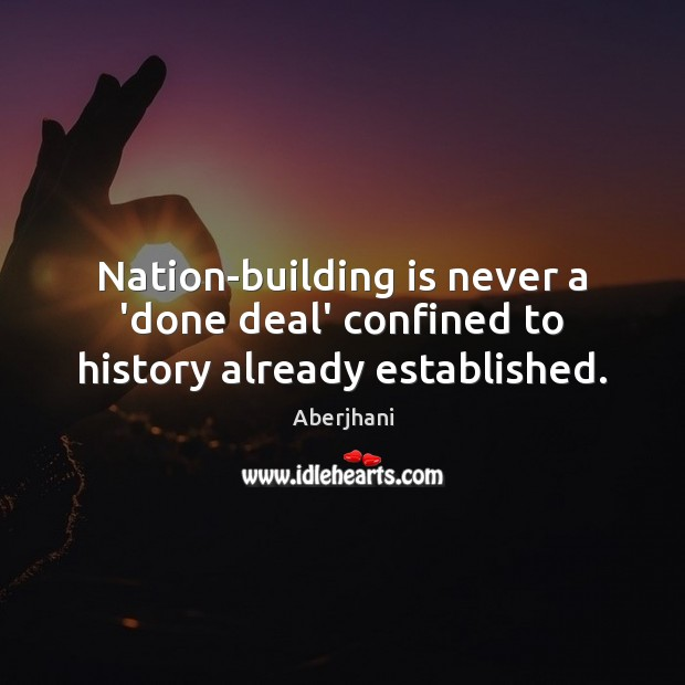 Nation-building is never a 'done deal' confined to history already established. Image