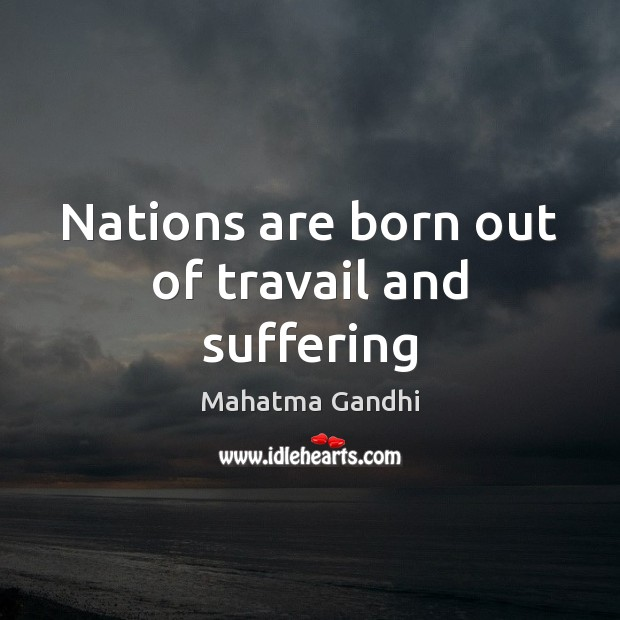 Nations are born out of travail and suffering Image