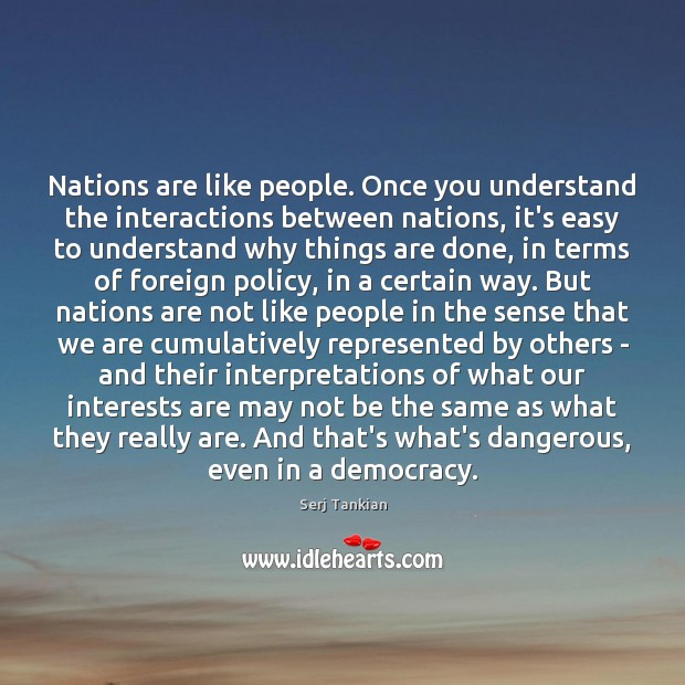Nations are like people. Once you understand the interactions between nations, it's Image