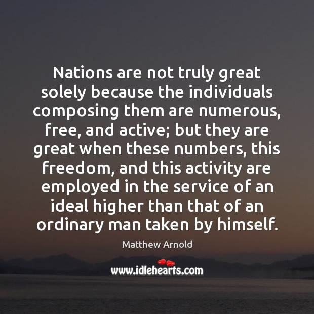 Nations are not truly great solely because the individuals composing them are Matthew Arnold Picture Quote