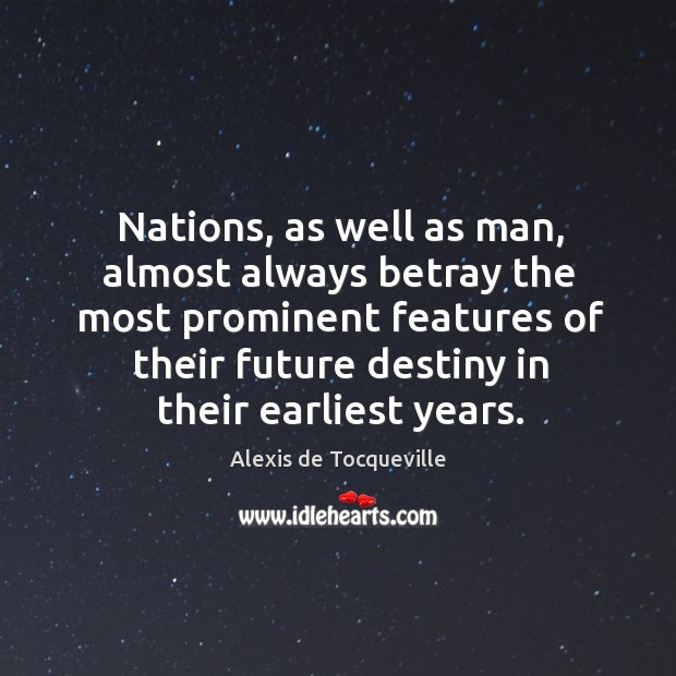 Image, Nations, as well as man, almost always betray the most prominent features