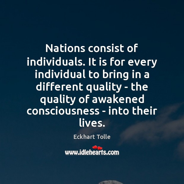 Nations consist of individuals. It is for every individual to bring in Eckhart Tolle Picture Quote