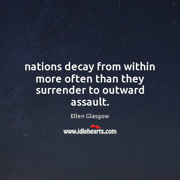 Nations decay from within more often than they surrender to outward assault. Image