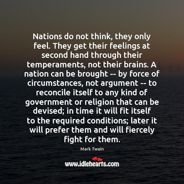 Nations do not think, they only feel. They get their feelings at Image