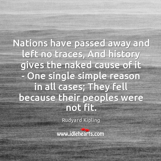 Nations have passed away and left no traces, And history gives the Image