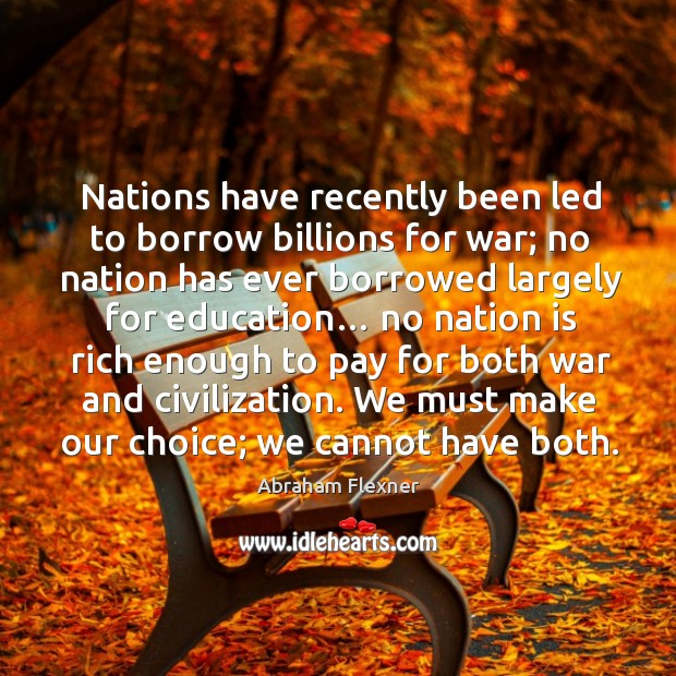 Image, Nations have recently been led to borrow billions for war; no nation has ever borrowed