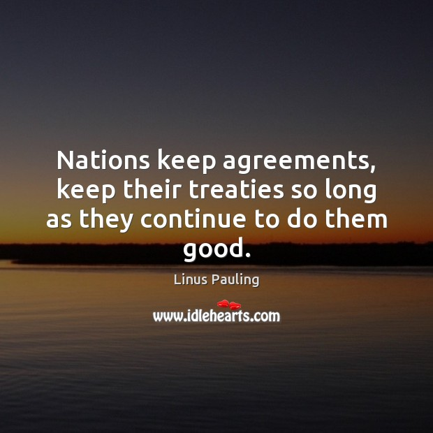 Image, Nations keep agreements, keep their treaties so long as they continue to do them good.