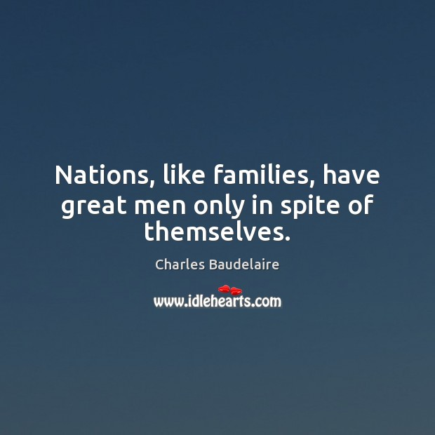 Image, Nations, like families, have great men only in spite of themselves.