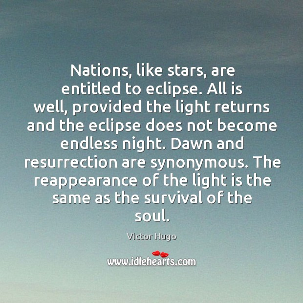 Nations, like stars, are entitled to eclipse. All is well, provided the light returns and the Image