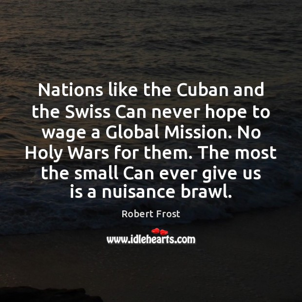 Nations like the Cuban and the Swiss Can never hope to wage Image