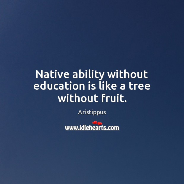 Image, Native ability without education is like a tree without fruit.