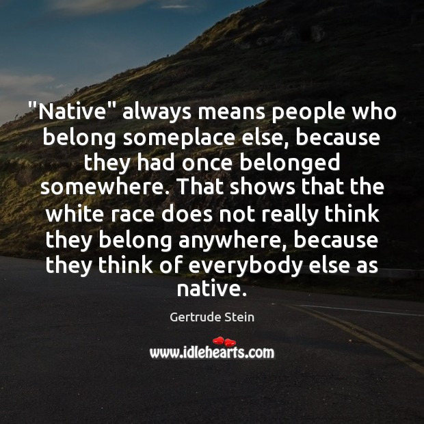 """""""Native"""" always means people who belong someplace else, because they had once Image"""