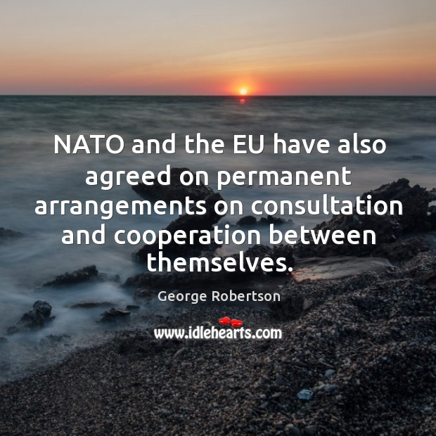 Nato and the eu have also agreed on permanent arrangements on consultation and cooperation between themselves. Image