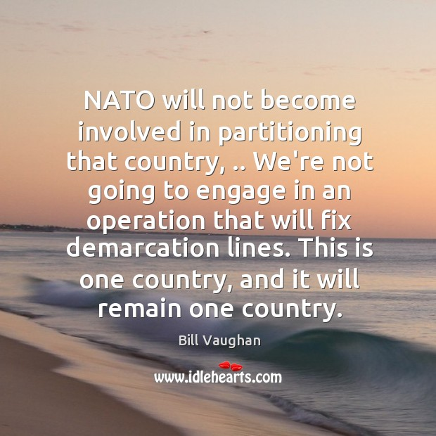 NATO will not become involved in partitioning that country, .. We're not going Image