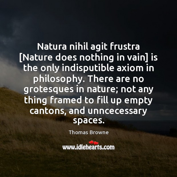 Natura nihil agit frustra [Nature does nothing in vain] is the only Image