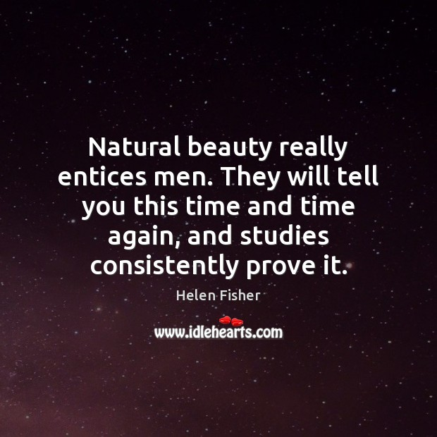 Natural beauty really entices men. They will tell you this time and Helen Fisher Picture Quote