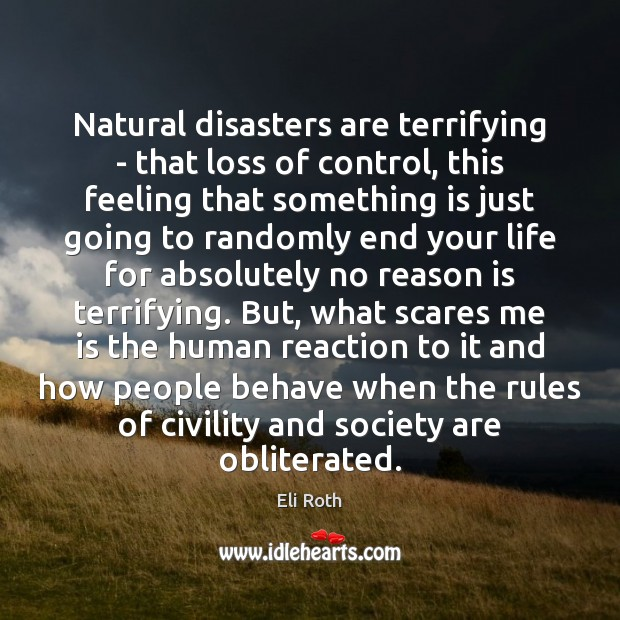 Image, Natural disasters are terrifying – that loss of control, this feeling that