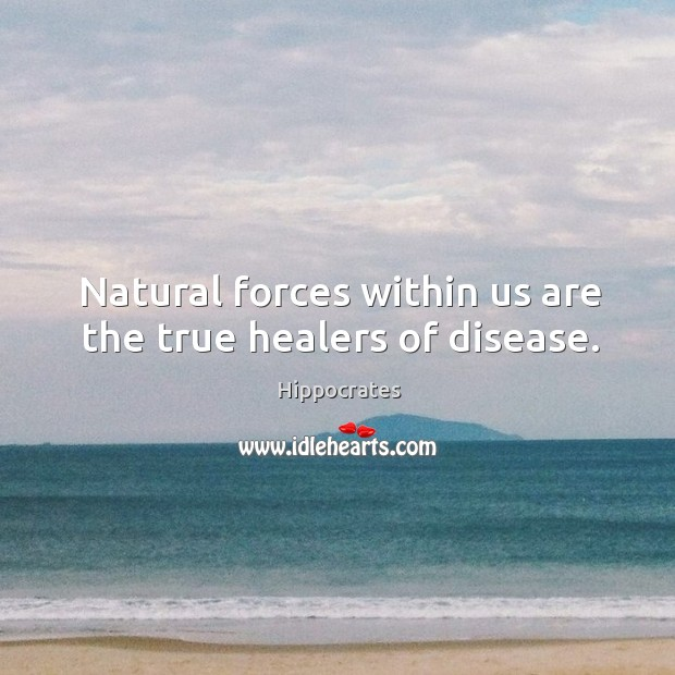 Natural forces within us are the true healers of disease. Image
