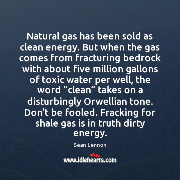 Natural gas has been sold as clean energy. But when the gas Toxic Quotes Image