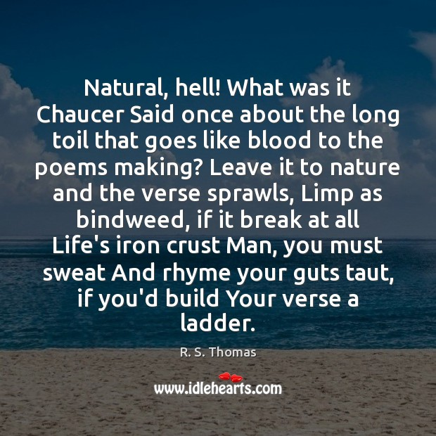Natural, hell! What was it Chaucer Said once about the long toil Image