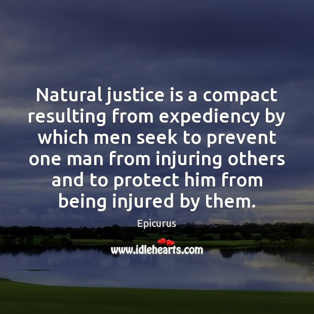 Image, Natural justice is a compact resulting from expediency by which men seek