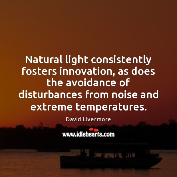 Image, Natural light consistently fosters innovation, as does the avoidance of disturbances from