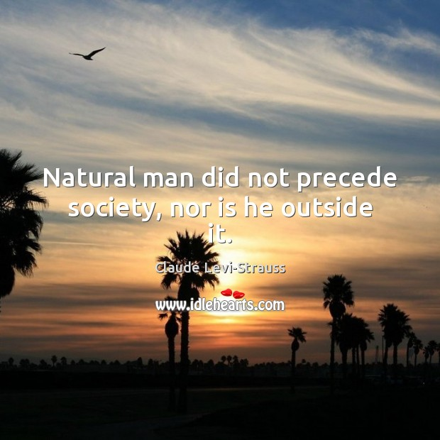 Image, Natural man did not precede society, nor is he outside it.