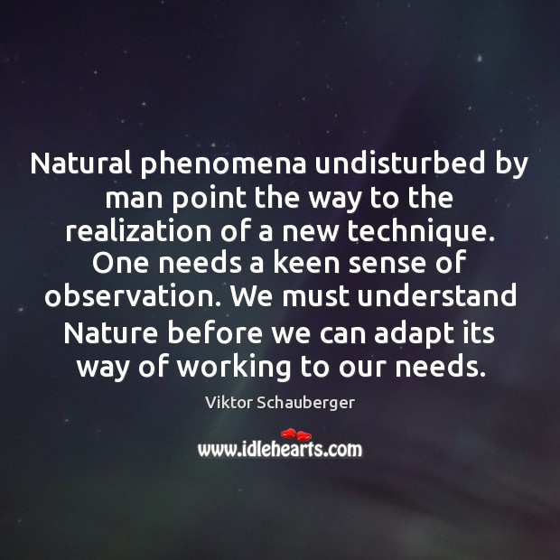 Natural phenomena undisturbed by man point the way to the realization of Image