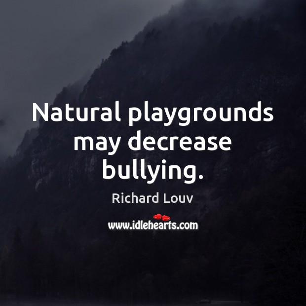 Image, Natural playgrounds may decrease bullying.