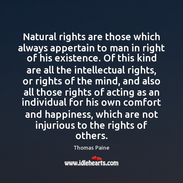 Natural rights are those which always appertain to man in right of Thomas Paine Picture Quote