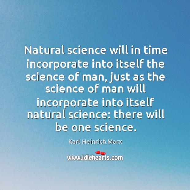 Natural science will in time incorporate into itself the science of man Image