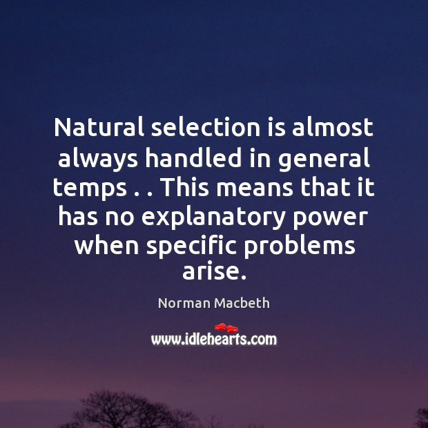 Natural selection is almost always handled in general temps . . This means that Image