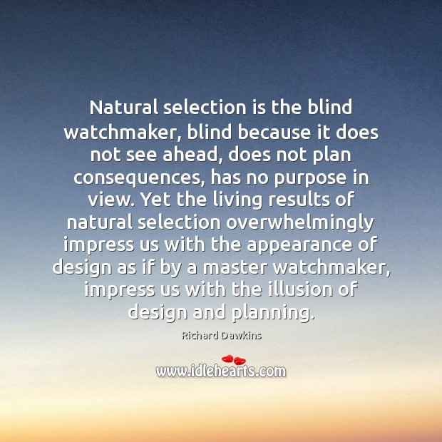 Natural selection is the blind watchmaker, blind because it does not see Design Quotes Image