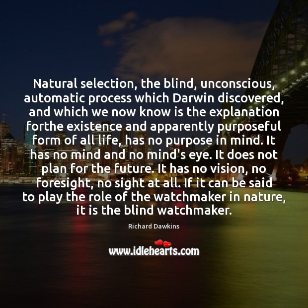 Natural selection, the blind, unconscious, automatic process which Darwin discovered, and which Image