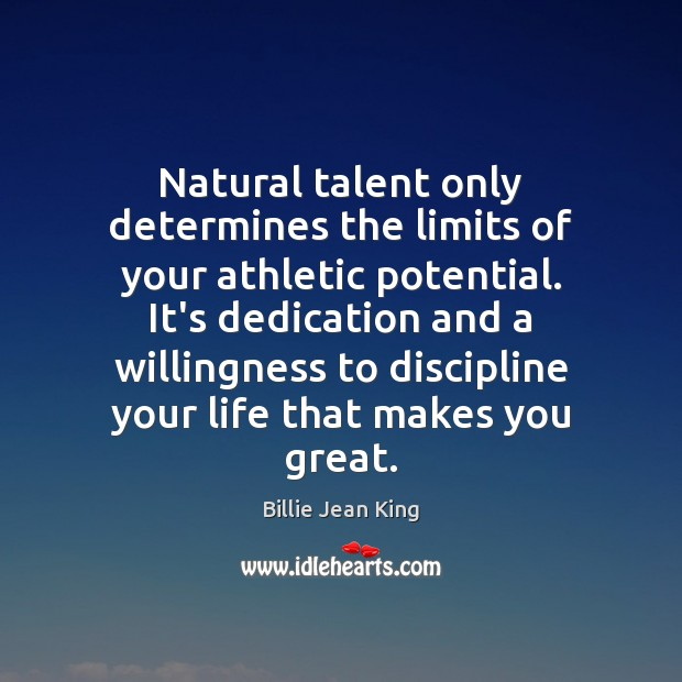 Natural talent only determines the limits of your athletic potential. It's dedication Image
