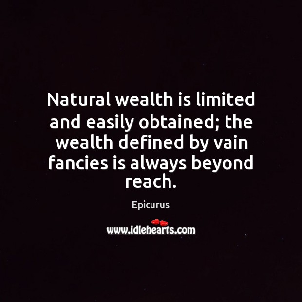 Natural wealth is limited and easily obtained; the wealth defined by vain Wealth Quotes Image
