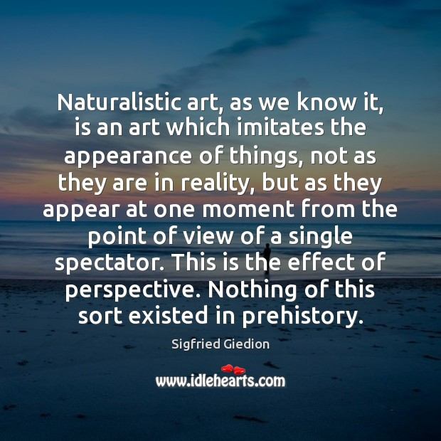 Naturalistic art, as we know it, is an art which imitates the Image