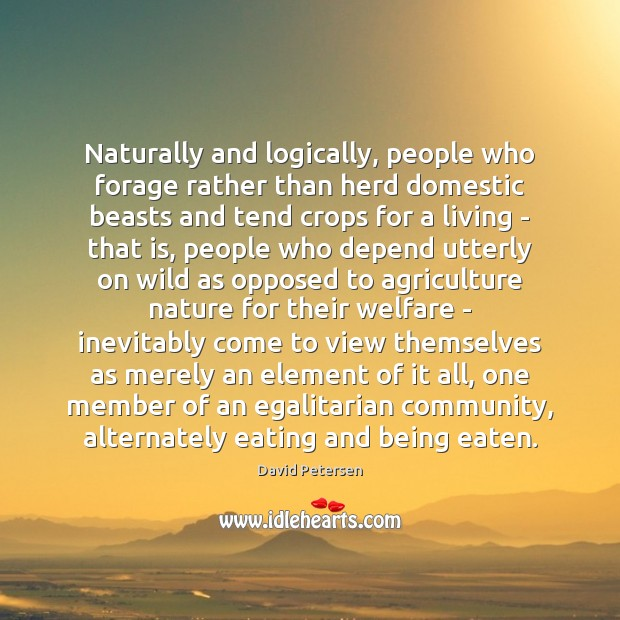 Naturally and logically, people who forage rather than herd domestic beasts and Image