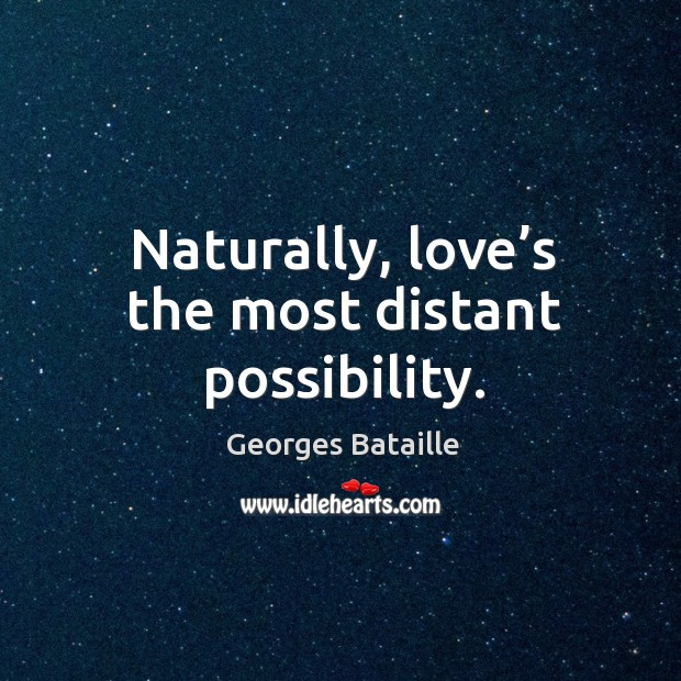Image, Naturally, love's the most distant possibility.