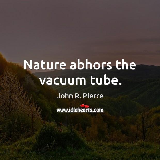 Nature abhors the vacuum tube. Image