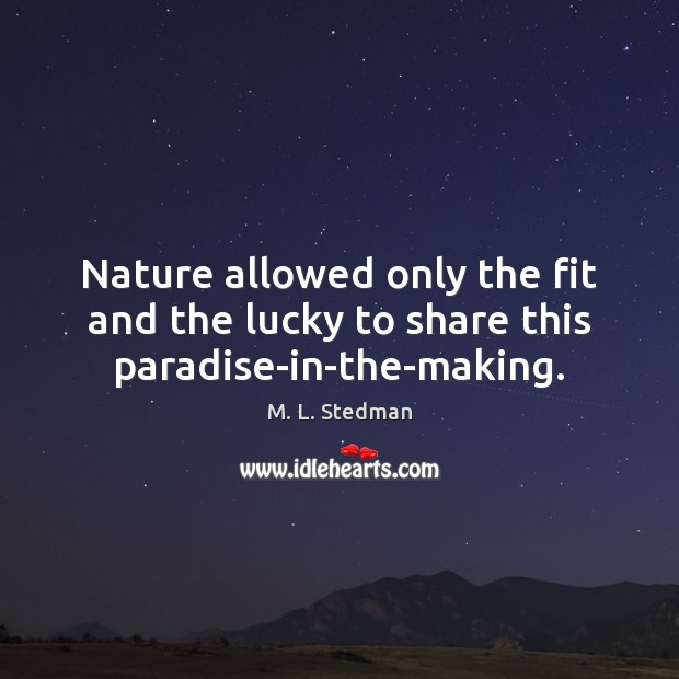 Image, Nature allowed only the fit and the lucky to share this paradise-in-the-making.