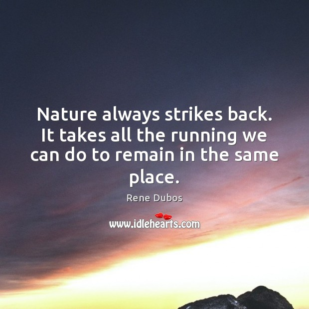 Nature always strikes back. It takes all the running we can do Rene Dubos Picture Quote