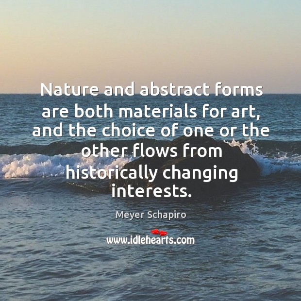 Nature and abstract forms are both materials for art, and the choice Image