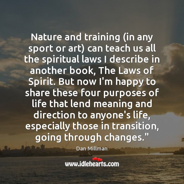 Nature and training (in any sport or art) can teach us all Dan Millman Picture Quote