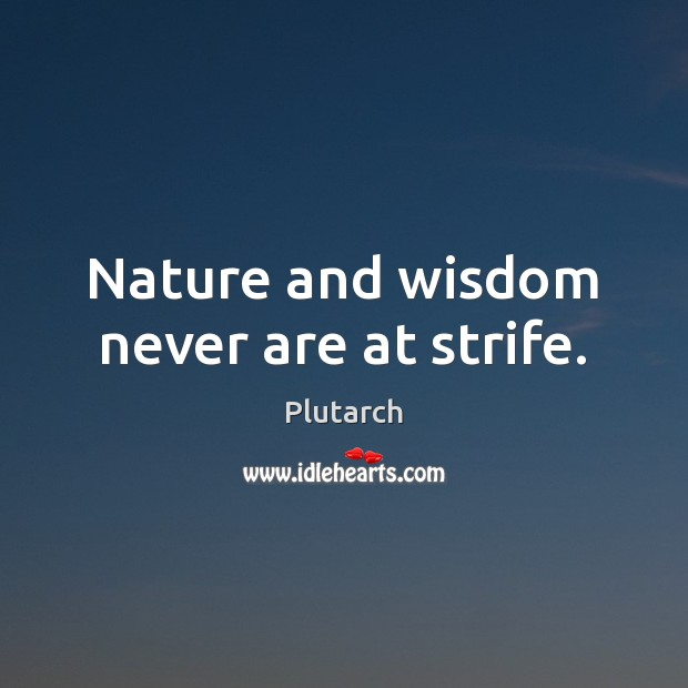 Nature and wisdom never are at strife. Image
