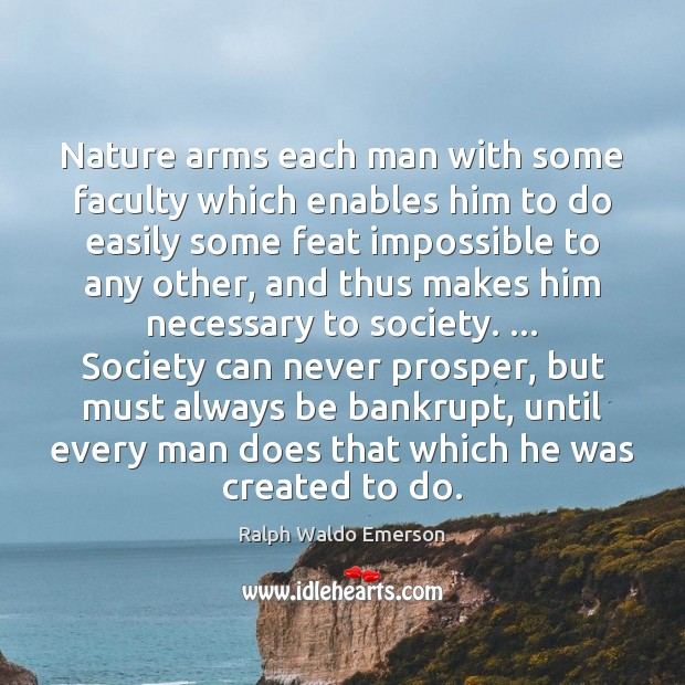 Nature arms each man with some faculty which enables him to do Image