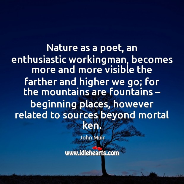 Nature as a poet, an enthusiastic workingman, becomes more and more visible Image